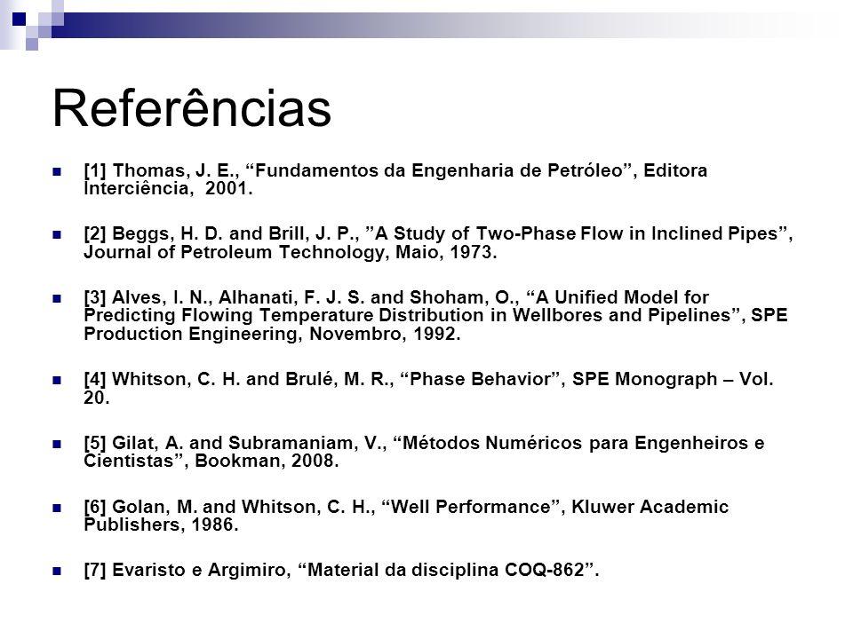 Referências [1] Thomas, J. E., Fundamentos da Engenharia de Petróleo , Editora Interciência, 2001.